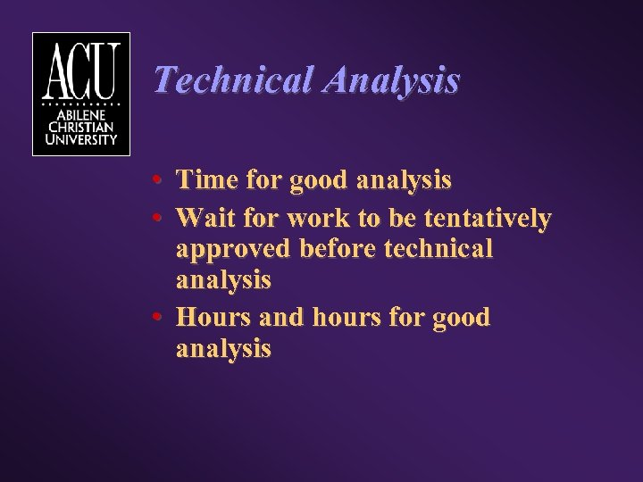 Technical Analysis • Time for good analysis • Wait for work to be tentatively