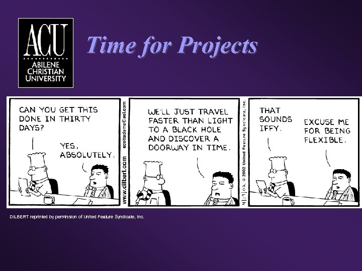Time for Projects DILBERT reprinted by permission of United Feature Syndicate, Inc.