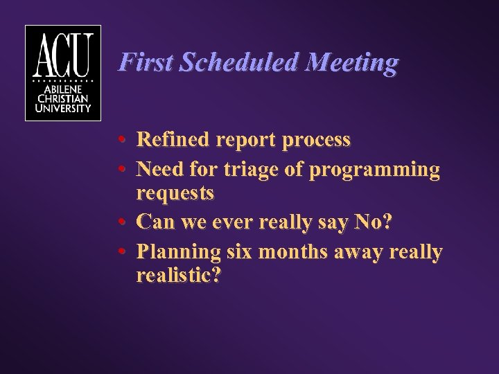 First Scheduled Meeting • Refined report process • Need for triage of programming requests