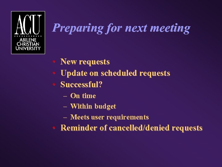 Preparing for next meeting • • • New requests Update on scheduled requests Successful?