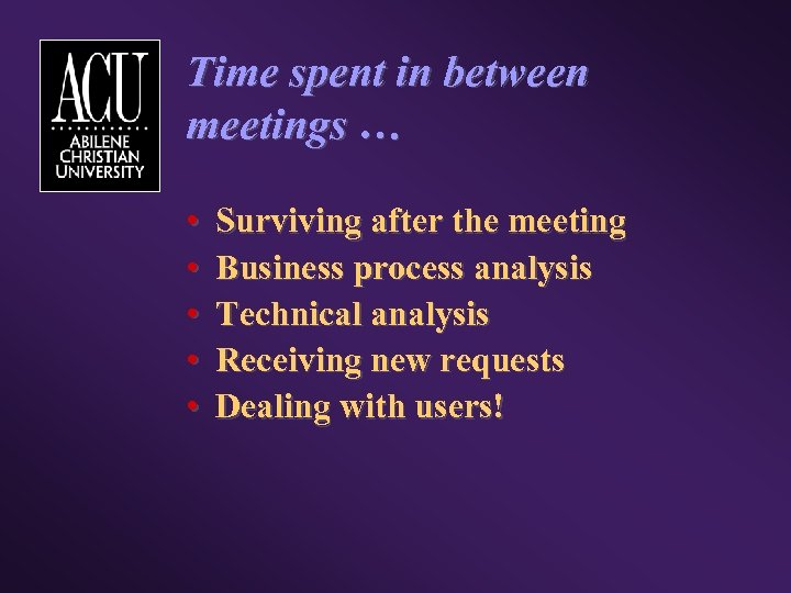 Time spent in between meetings … • • • Surviving after the meeting Business