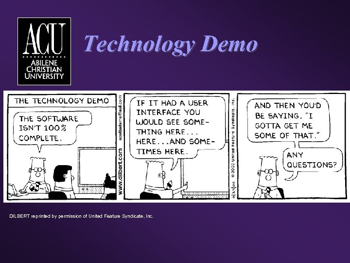 Technology Demo DILBERT reprinted by permission of United Feature Syndicate, Inc.