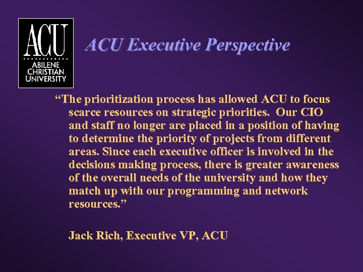 "ACU Executive Perspective ""The prioritization process has allowed ACU to focus scarce resources on"