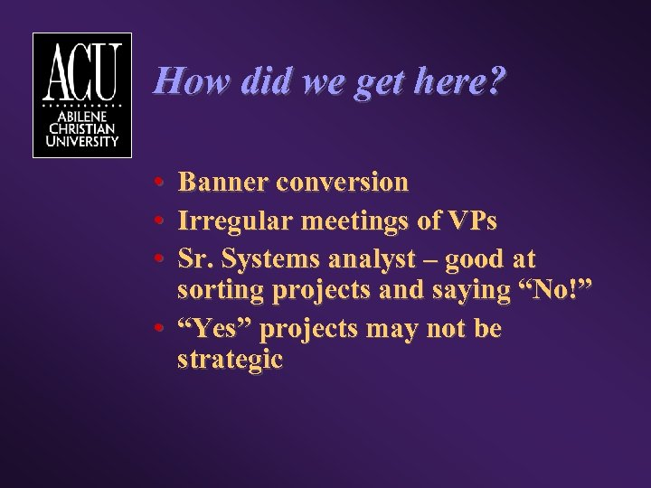 How did we get here? • • • Banner conversion Irregular meetings of VPs