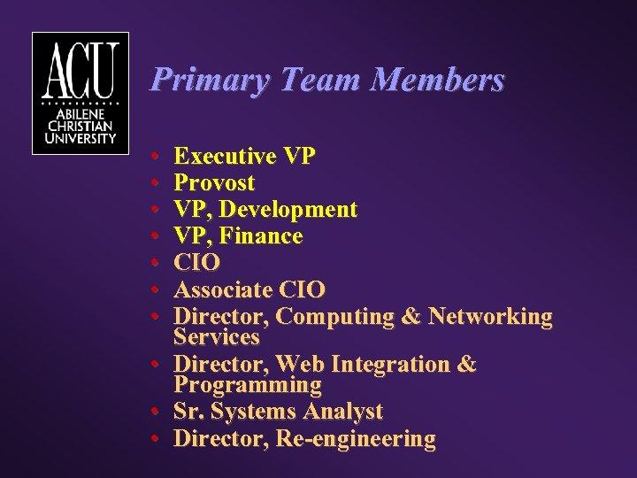 Primary Team Members • • • Executive VP Provost VP, Development VP, Finance CIO