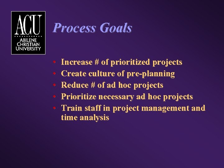 Process Goals • • • Increase # of prioritized projects Create culture of pre-planning