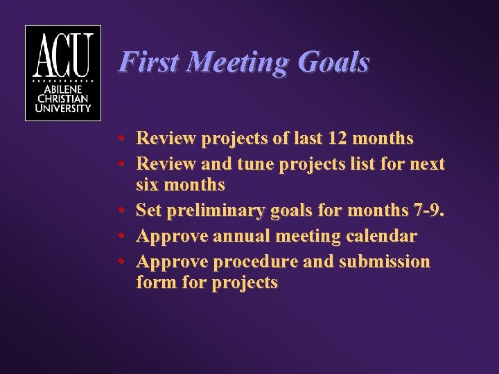 First Meeting Goals • Review projects of last 12 months • Review and tune