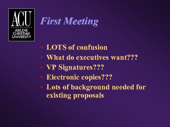 First Meeting • • • LOTS of confusion What do executives want? ? ?