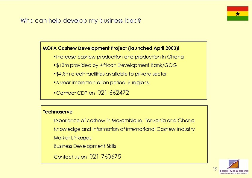 Who can help develop my business idea? MOFA Cashew Development Project (launched April 2003)l