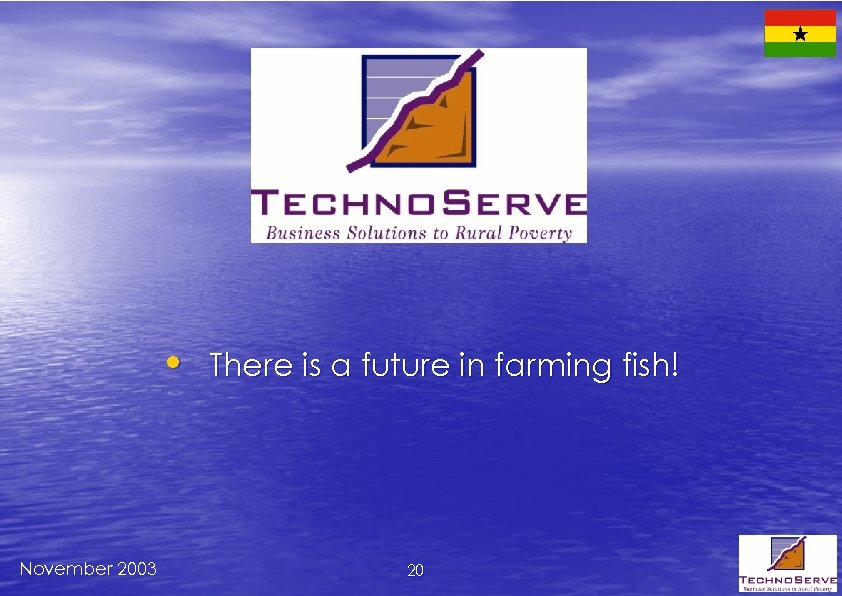 • There is a future in farming fish! November 2003 20