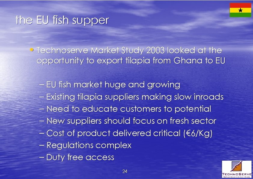 the EU fish supper • Technoserve Market Study 2003 looked at the opportunity to