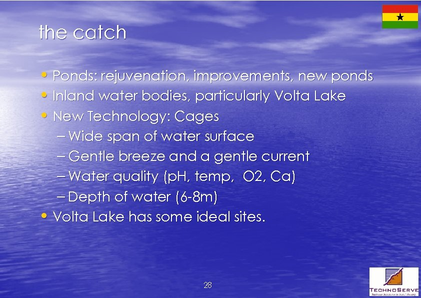 the catch • Ponds: rejuvenation, improvements, new ponds • Inland water bodies, particularly Volta