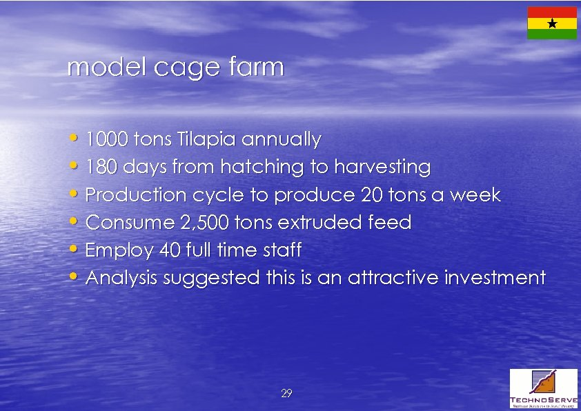 model cage farm • 1000 tons Tilapia annually • 180 days from hatching to