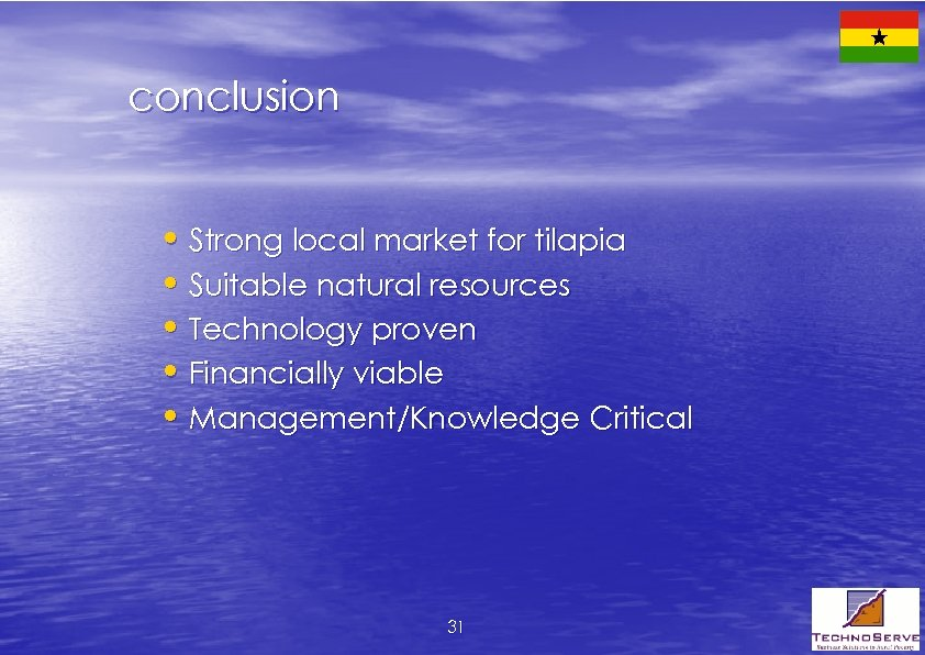 conclusion • Strong local market for tilapia • Suitable natural resources • Technology proven