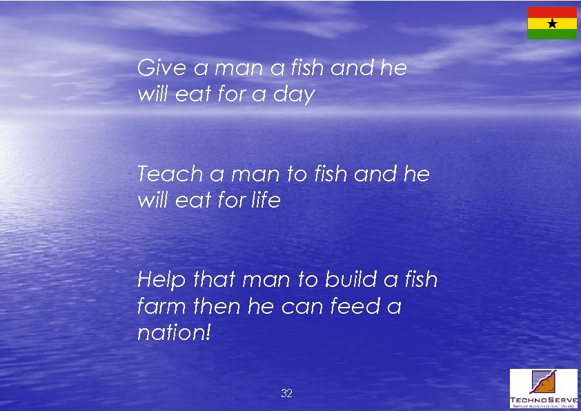 Give a man a fish and he will eat for a day Teach a