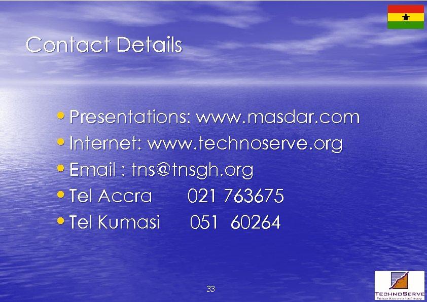 Contact Details • Presentations: www. masdar. com • Internet: www. technoserve. org • Email