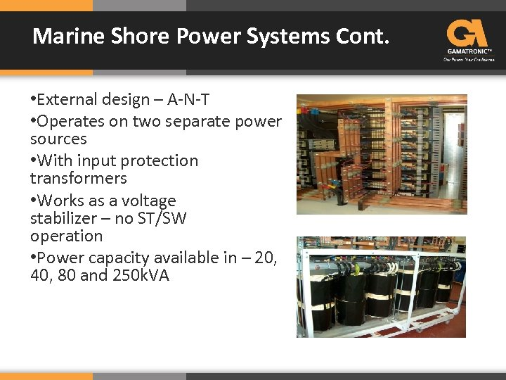 Marine Shore Power Systems Cont. • External design – A-N-T • Operates on two