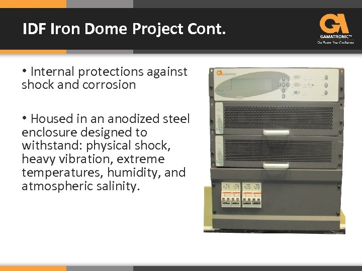 IDF Iron Dome Project Cont. • Internal protections against shock and corrosion • Housed