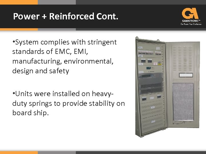 Power + Reinforced Cont. • System complies with stringent standards of EMC, EMI, manufacturing,