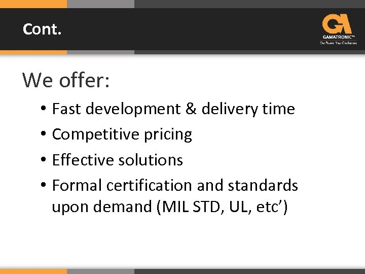 Cont. We offer: • Fast development & delivery time • Competitive pricing • Effective