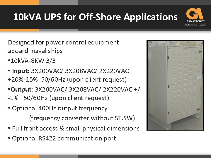 10 k. VA UPS for Off-Shore Applications Designed for power control equipment aboard naval