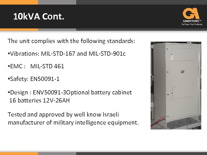 10 k. VA Cont. The unit complies with the following standards: • Vibrations: MIL-STD-167