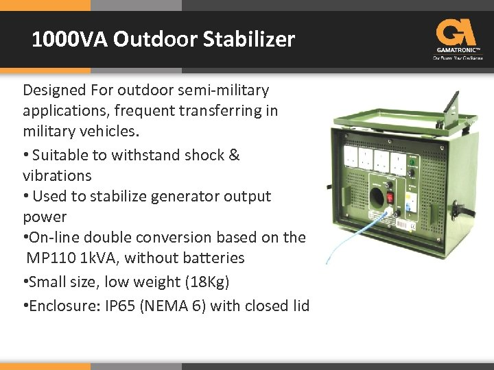 1000 VA Outdoor Stabilizer Designed For outdoor semi-military applications, frequent transferring in military vehicles.
