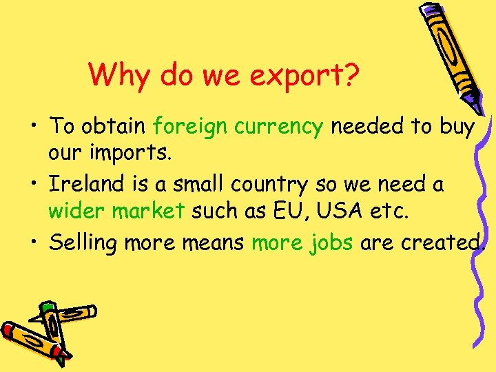 Why do we export? • To obtain foreign currency needed to buy our imports.
