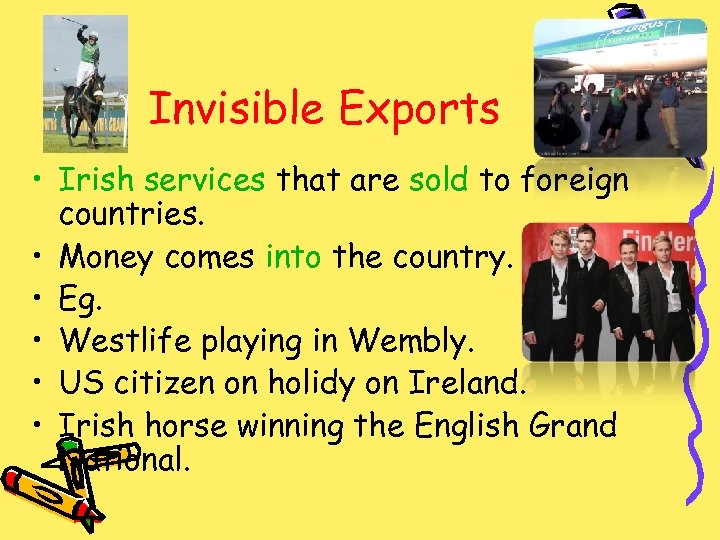 Invisible Exports • Irish services that are sold to foreign countries. • Money comes
