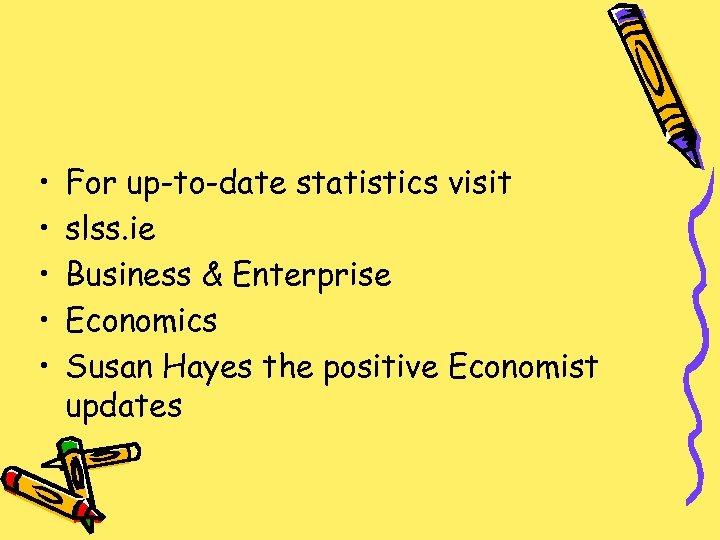 • • • For up-to-date statistics visit slss. ie Business & Enterprise Economics