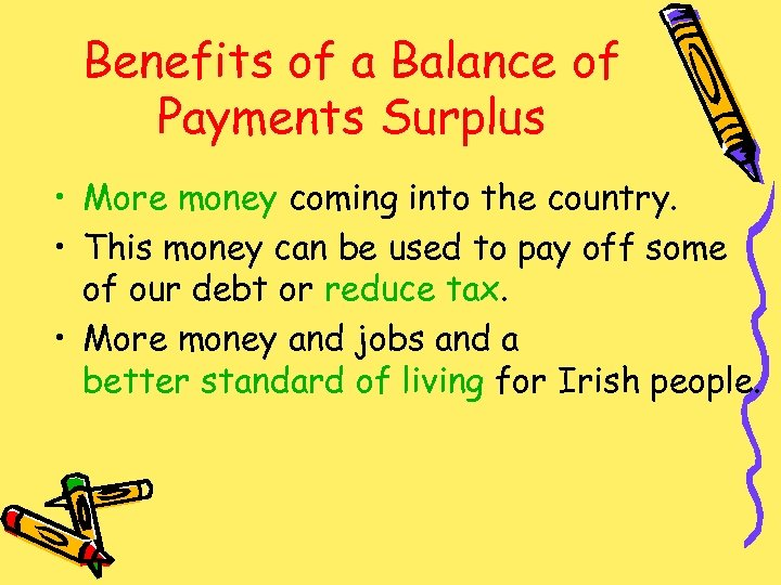 Benefits of a Balance of Payments Surplus • More money coming into the country.