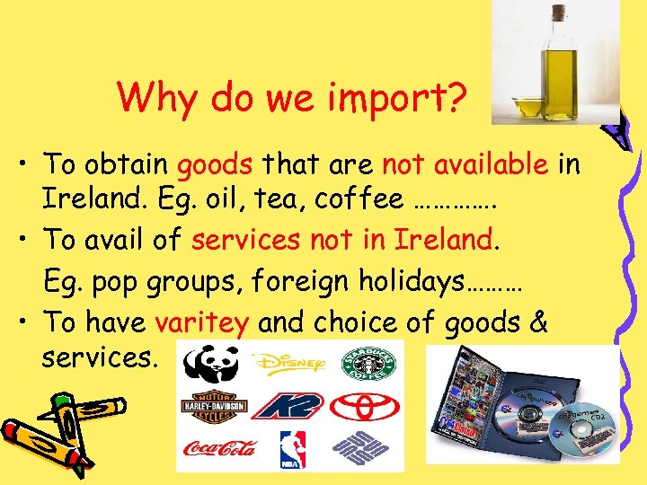 Why do we import? • To obtain goods that are not available in Ireland.