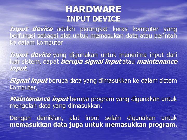 HARDWARE INPUT DEVICE Input device adalah perangkat keras komputer yang berfungsi sebagai alat untuk