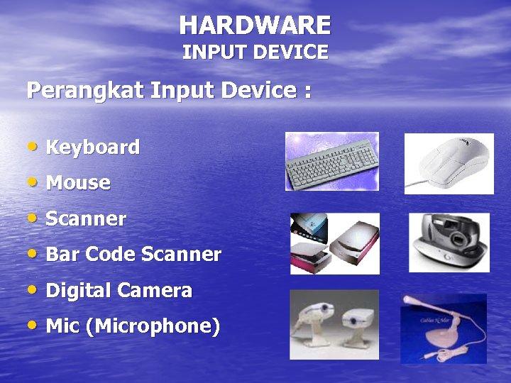 HARDWARE INPUT DEVICE Perangkat Input Device : • Keyboard • Mouse • Scanner •
