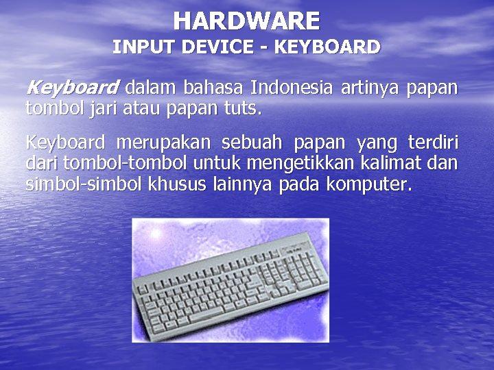 HARDWARE INPUT DEVICE - KEYBOARD Keyboard dalam bahasa Indonesia artinya papan tombol jari atau