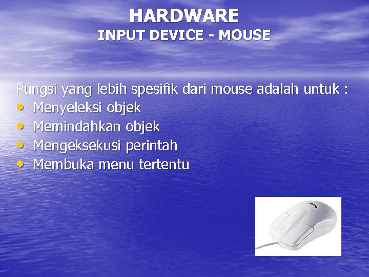 HARDWARE INPUT DEVICE - MOUSE Fungsi yang lebih spesifik dari mouse adalah untuk :