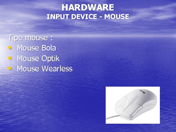 HARDWARE INPUT DEVICE - MOUSE Tipe mouse : • Mouse Bola • Mouse Optik