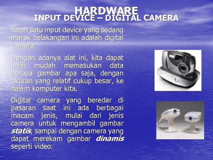 HARDWARE INPUT DEVICE – DIGITAL CAMERA Salah satu input device yang sedang marak belakangan