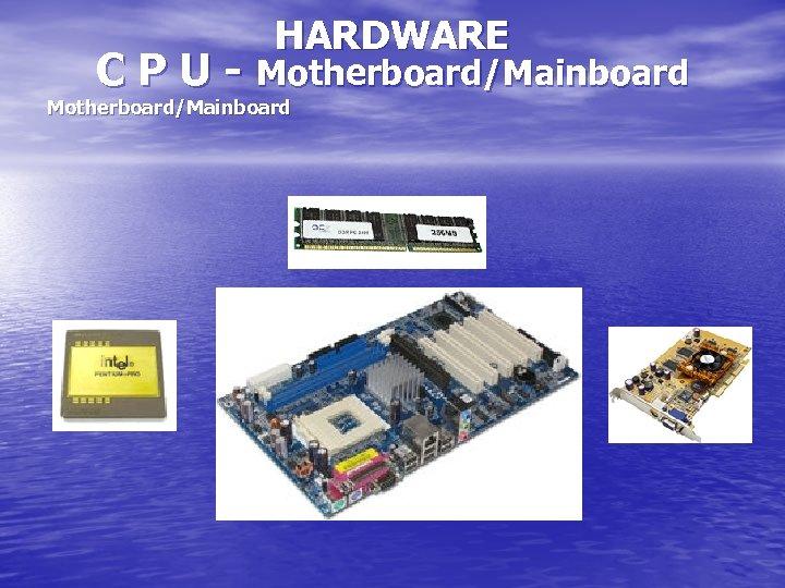 HARDWARE C P U - Motherboard/Mainboard