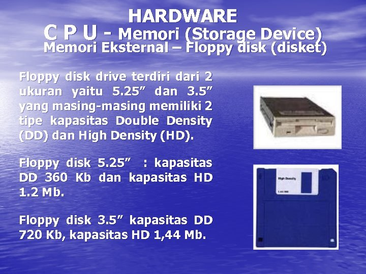 HARDWARE C P U - Memori (Storage Device) Memori Eksternal – Floppy disk (disket)
