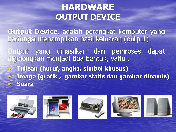 HARDWARE OUTPUT DEVICE Output Device, adalah perangkat komputer yang berfungsi menampilkan hasil keluaran (output).