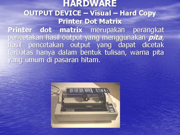 HARDWARE OUTPUT DEVICE – Visual – Hard Copy Printer Dot Matrix Printer dot matrix