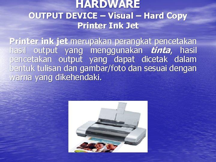 HARDWARE OUTPUT DEVICE – Visual – Hard Copy Printer Ink Jet Printer ink jet