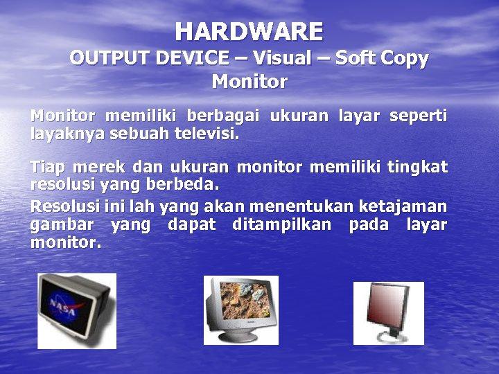 HARDWARE OUTPUT DEVICE – Visual – Soft Copy Monitor memiliki berbagai ukuran layar seperti