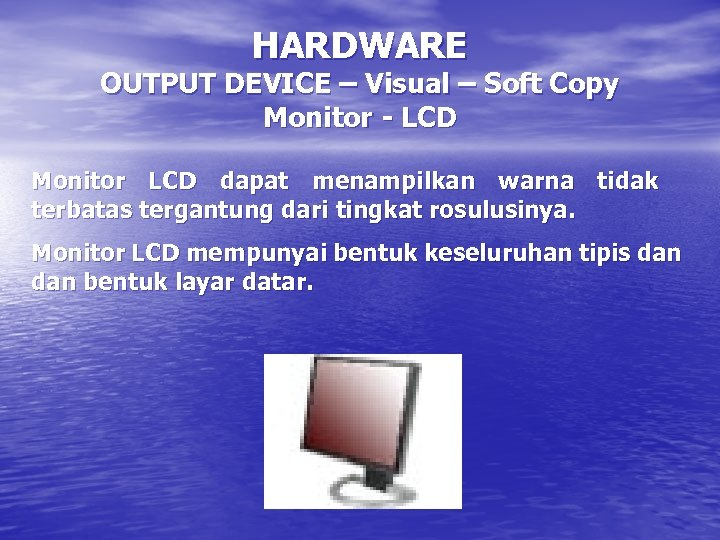 HARDWARE OUTPUT DEVICE – Visual – Soft Copy Monitor - LCD Monitor LCD dapat