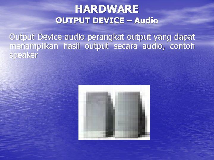 HARDWARE OUTPUT DEVICE – Audio Output Device audio perangkat output yang dapat menampilkan hasil