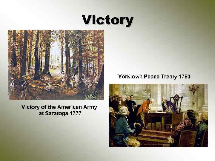 Victory Yorktown Peace Treaty 1783 Victory of the American Army at Saratoga 1777