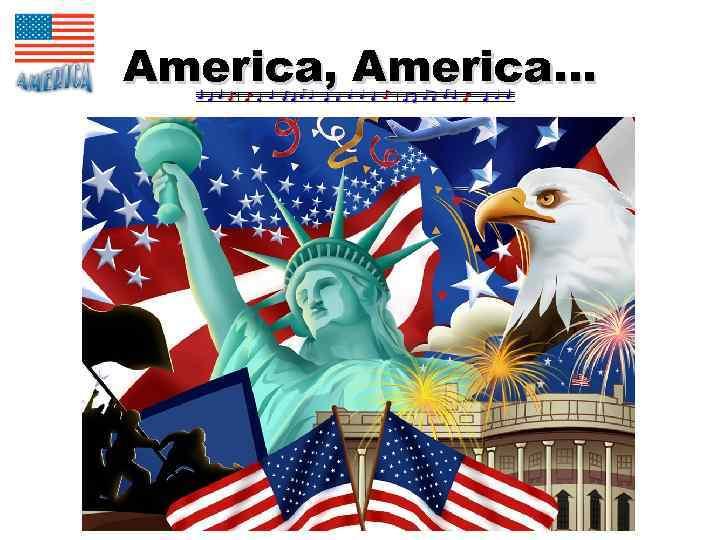 America, America…