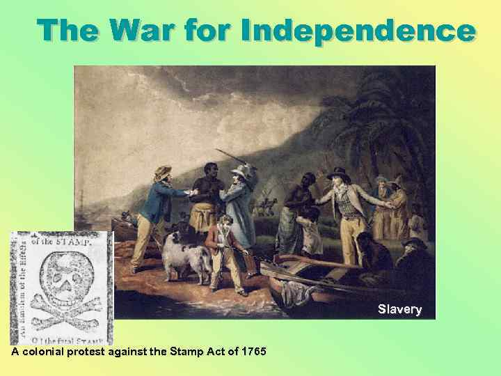 The War for Independence Slavery A colonial protest against the Stamp Act of 1765