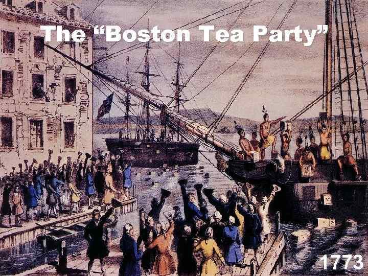 """The """"Boston Tea Party"""" 1773"""